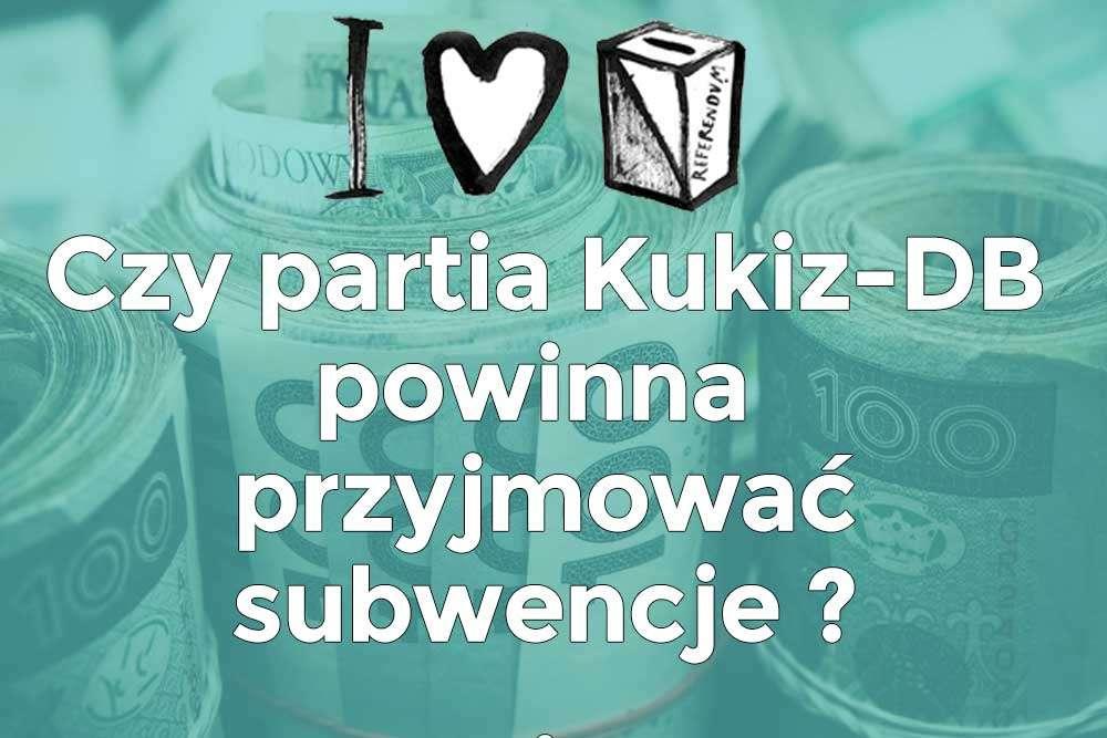 Czy partia Kukiz-Demokracja-Bezpośrednia powinna przyjmować subwencje dla partii politycznych?