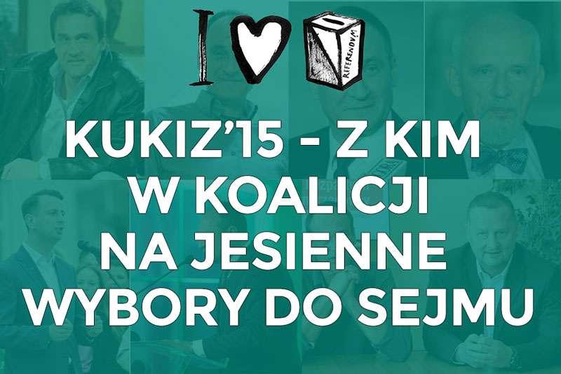 Ty decydujesz:  Z kim Kukiz15 powinien zawiązać koalicje na wybory do Sejmu?